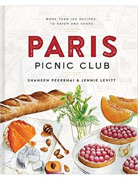Paris Picnic Club: More Than 100 Recipes To Savor And Share by Shaheen Peerbhai