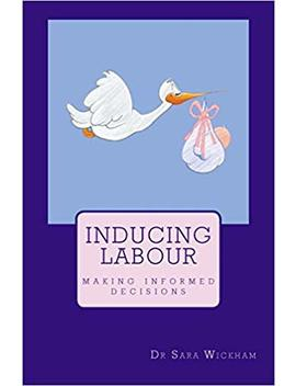 Inducing Labour: Making Informed Decisions by Sara Wickham