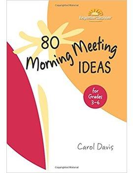 80 Morning Meeting Ideas For Grades 3 6 by Carol Davis