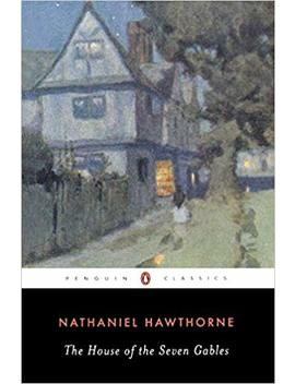 House Of The Seven Gables (Penguin Classics) by Nathaniel Hawthorne