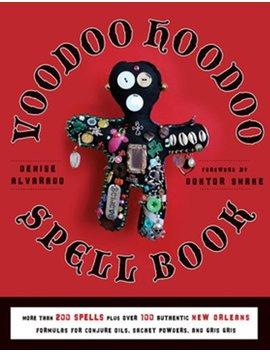 Voodoo Hoodoo Spellbook by Denise Alvarado