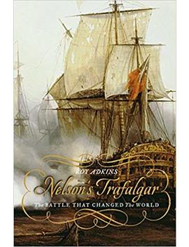 Nelson's Trafalgar: The Battle That Changed The World by Roy Adkins