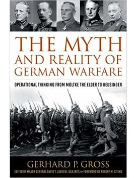 The Myth And Reality Of German Warfare: Operational Thinking From Moltke The Elder To Heusinger (Foreign Military Studies) by Amazon