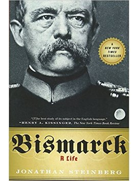 Bismarck: A Life by Jonathan Steinberg
