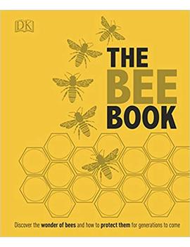 The Bee Book: Discover The Wonder Of Bees And How To Protect Them For Generations To Come by Amazon