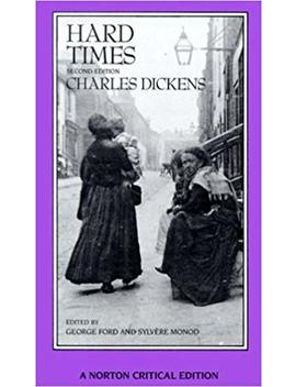 Hard Times: An Authoritative Text, Backgrounds, Sources, And Contemporary Reactions, Criticism (Norton Critical Edition) By Charles Dickens (1990 12 30) by Charles Dickens