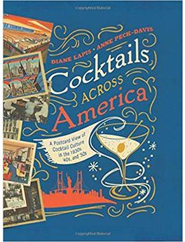 Cocktails Across America: A Postcard View Of Cocktail Culture In The 1930s, '40s, And '50s by Diane Lapis