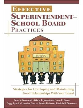 Effective Superintendent School Board Practices: Strategies For Developing And Maintaining Good Relationships With Your Board by Amazon