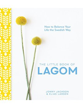 The Little Book Of Lagom: How To Balance Your Life The Swedish Way by Amazon