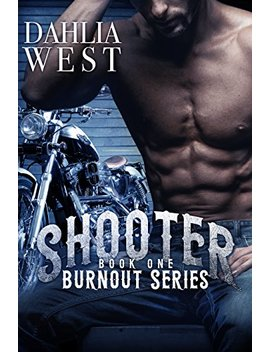 Shooter (Burnout Book 1) by Dahlia West