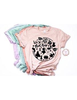 We're All Made Here Alice In Wonderland Shirt Trendy Unisex Disney  Womens Shirt  Unisex by Modern Chic Threads