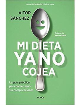 Mi Dieta Ya No Cojea: La Guía Práctica Para Comer Sano Sin Complicaciones (Divulgación Autoayuda) by Aitor Sánchez García