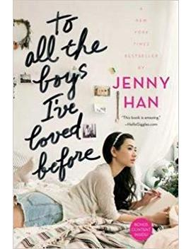 Jenny Han: To All The Boys I've Loved Before (Paperback); 2016 Edition by Amazon