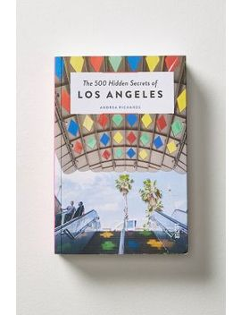The 500 Hidden Secrets Of Los Angeles by Anthropologie