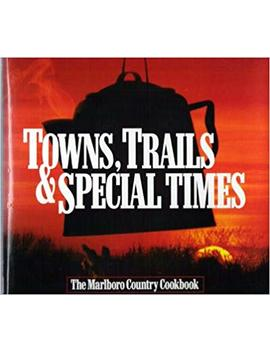 Towns, Trails And Special Times: The Marlboro Country Cookbook by Amazon