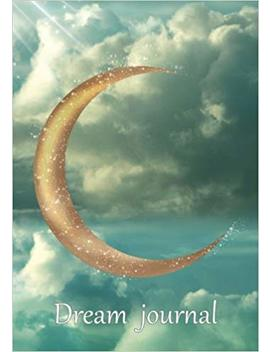 Dream Journal: Diary / Notebook For Your Dreams And Their Interpretations: Magical Moon Cover (Know Yourself Notebooks) by Keep Track Books