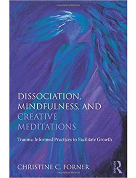 Dissociation, Mindfulness, And Creative Meditations: Trauma Informed Practices To Facilitate Growth by Amazon
