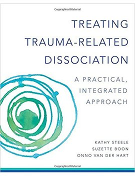Treating Trauma Related Dissociation: A Practical, Integrative Approach (Norton Series On Interpersonal Neurobiology) by Kathy Steele