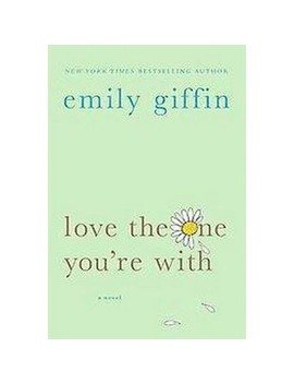 Love The One You're With (Reprint) (Paperback) By Emily Giffin by Target