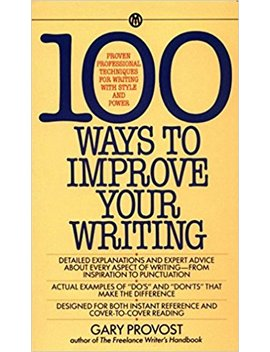 100 Ways To Improve Your Writing: Proven Professional Techniques For Writing With Style And Power (Mentor Series) by Gary Provost