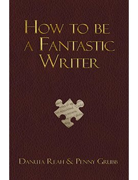 How To Be A Fantastic Writer by Penny Grubb