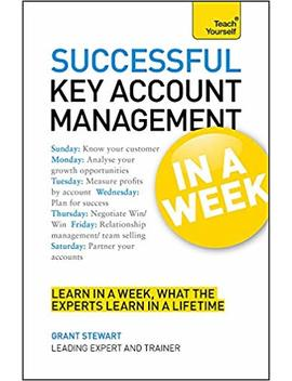 Successful Key Account Management In A Week A Teach Yourself Guide by Grant Stewart