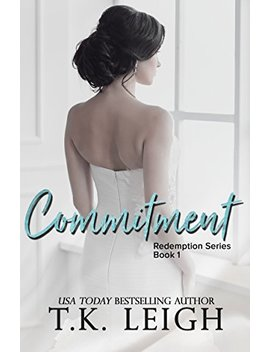 Commitment: A Second Chance Romance (Redemption Book 1) by T.K. Leigh
