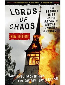 Lords Of Chaos: The Bloody Rise Of The Satanic Metal Underground New Edition (Extreme Metal) by Michael Moynihan