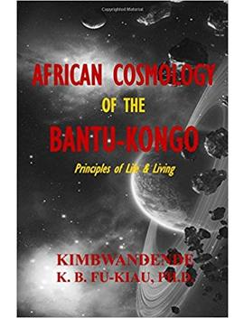 African Cosmology Of The Bantu Kongo: Tying The Spiritual Knot, Principles Of Life & Living by Amazon