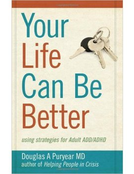 Your Life Can Be Better, Using Strategies For Adult Add/Adhd by Douglas A. Puryear