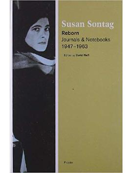 Reborn: Journals And Notebooks, 1947 1963 by Susan Sontag