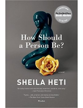 How Should A Person Be?: A Novel From Life by Sheila Heti