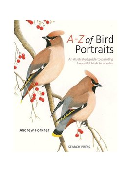 A Z Of Bird Portraits : An Illustrated Guide To Painting Beautiful Birds In Acrylics by Andrew Forkner