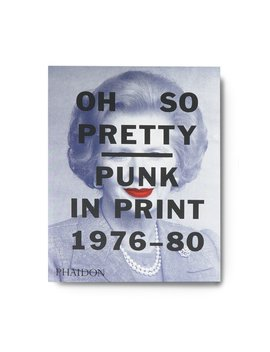 Oh So Pretty: Punk In Print by Phaidon