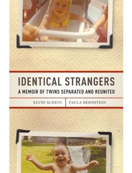 Identical Strangers: A Memoir Of Twins Separated And Reunited by Elyse Schein