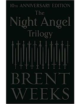 The Night Angel Trilogy: Tenth Anniversary Edition by Brent Weeks