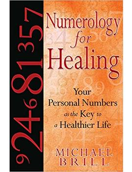 Numerology For Healing: Your Personal Numbers As The Key To A Healthier Life by Michael Brill