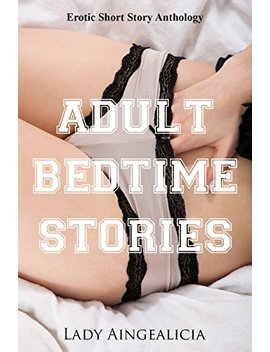 Erotic Short Story Anthology: Adult Bedtime Stories   Erotica For Women by Lady Aingealicia