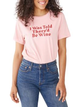 I Was Told There'd Be Wine Tee by Ban.Do