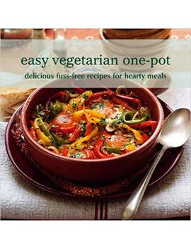 Easy Vegetarian One Pot: Delicious Fuss Free Recipes For Hearty Meals (Cookery) by Amazon