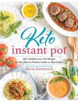 Keto Instant Pot : 200+ Healthy Low Carb Recipes For Your Electric Pressure Cooker Or Slow Cooker by Target