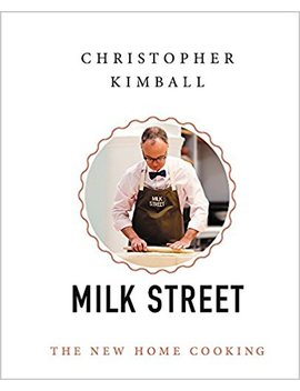 Christopher Kimball's Milk Street: The New Home Cooking by Christopher Kimball
