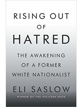Rising Out Of Hatred: The Awakening Of A Former White Nationalist by Eli Saslow