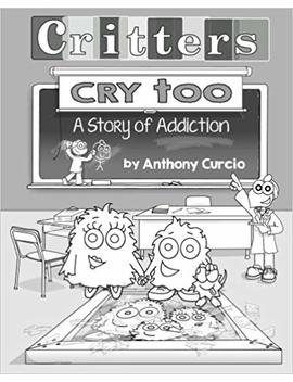 Critters Cry Too: Explaining Addiction To Children (Picture Book) by Anthony Curcio
