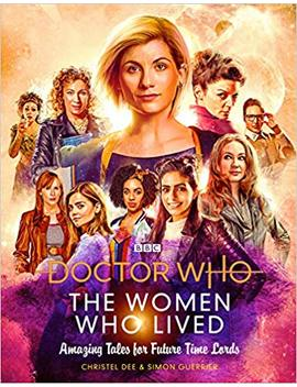 Doctor Who:The Women Who Lived True Tales Of: Brilliant Women From Across Time & Space by Christel Dee