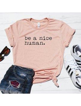 Be A Nice Human, Unisex T Shirt, Graphic Tee, Funny Women's Shirt, Brunch Shirt, Weekend Shirt, Boating T Shirt, Workout Shirt, Comfy Tee by Etsy