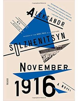 November 1916: A Novel: The Red Wheel Ii (Fsg Classics) by Aleksandr Solzhenitsyn