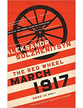 March 1917: The Red Wheel, Node Iii, Book 1 (The Center For Ethics And Culture Solzhenitsyn Series) by Aleksandr Solzhenitsyn