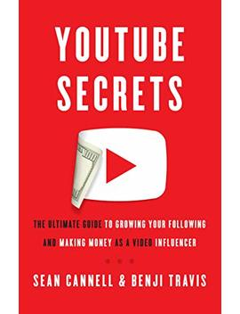 You Tube Secrets: The Ultimate Guide To Growing Your Following And Making Money As A Video Influencer by Sean Cannell