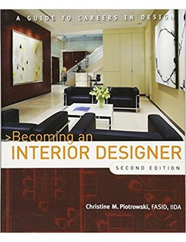 Becoming An Interior Designer: A Guide To Careers In Design by Christine M. Piotrowski